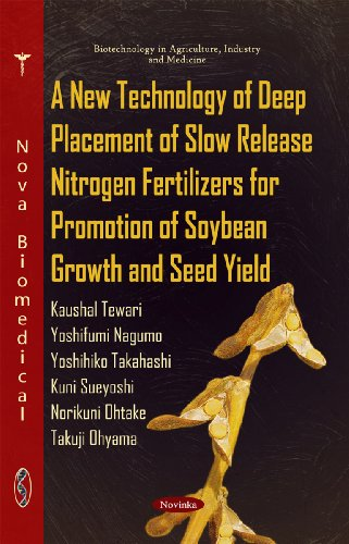 A New Technology of Deep Placement of Slow Release Nitrogen Fertilizers for Promotion of Soybean Growth and Seed Yield (Biotechnology in Agriculture, Industry and Medicine)