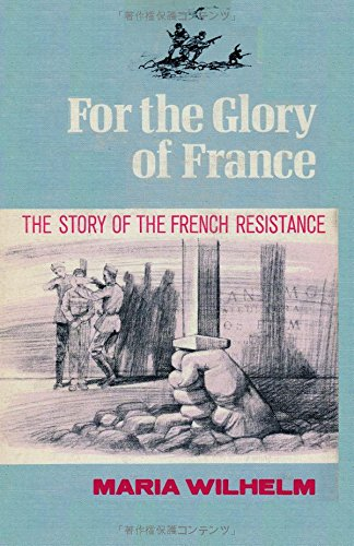 For the Glory of France the Story of the French Resistance
