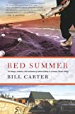 Red Summer: The Danger, Madness, and Exaltation of Salmon Fishing in a Remote Alaskan Village (0743297067) by Carter, Bill