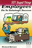 101 Stupid Things Employees Do To Sabotage Success