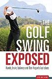 The Golf Swing Exposed: Hands, Brain, Balance and Ben Hogan's Last Clues