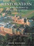 Adam Nicolson Restoration: Rebuilding of Windsor Castle (The Royal Collection)