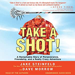 Take a Shot!: A Remarkable Story of Perseverance, Friendship, and a Really Crazy Adventure | [Jake Steinfeld, Dave Morrow]