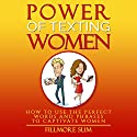 Power of Texting Women: How to Use the Perfect Words and Phrases to Captivate Women Audiobook by Fillmore Slim Narrated by Christopher Wyles