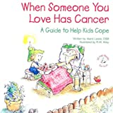When Someone You Love Has Cancer: A Guide to Help Kids Cope