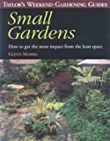 img - for Taylor's Weekend Gardening Guide to Small Gardens: How to Get the Most Impact From the Least Space (Taylor's Weekend Gardening Guides (Houghton Mifflin)) book / textbook / text book