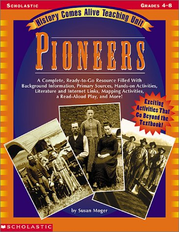 History Comes Alive Teaching Unit: Pioneers: A Complete, Ready-To-Go Resource Filled with Background Information, Primar