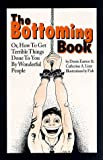 The Bottoming Book: How to Get Terrible Things Done to You by Wonderful People (0963976311) by Easton, Dossie