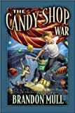 img - for The Candy Shop War by Brandon Mull published by Shadow Mountain (2009) book / textbook / text book