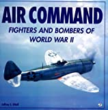Air Command: Fighters and Bombers of WWII (0760306001) by Ethell, Jeffrey L.
