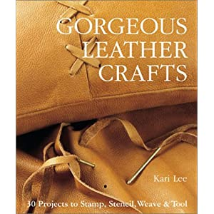 Gorgeous Leather Crafts: 30 Projects to Stamp, Stencil, Weave & Tool