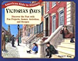 img - for Victorian Days: Discover the Past with Fun Projects, Games, Activities, and Recipes book / textbook / text book