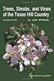Trees, Shrubs, and Vines of the Texas Hill Country: A Field Guide, Second Edition (Louise Lindsey Merrick Natural Environment Series)