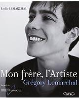 Mon frère, l'Artiste : Grégory Lemarchal