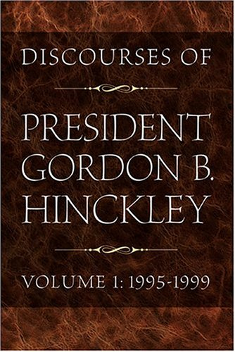Discourses of President Gordon B. Hinckley, Vol. 1: 1995-1999, GORDON B. HINCKLEY
