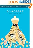 Glaciers (A Tin House New Voice)
