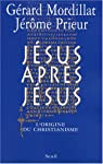 Jésus après Jésus : L'origine du christianisme par Mordillat