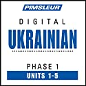 Ukrainian Phase 1, Unit 01-05: Learn to Speak and Understand Ukrainian with Pimsleur Language Programs  by Pimsleur