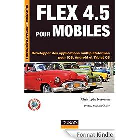 Flex 4.5 pour mobiles - D�velopper des applications multiplateformes pour iOS, Android et Tablet OS : D�velopper des applications multiplateformes pour ... OS (Etude, d�veloppement et int�gration)