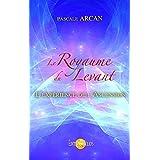 Le Royaume du Levant - L'exp�rience de l'Ascensionpar Pascale Arcan