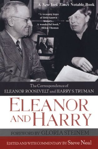 Eleanor And Harry: The Correspondence of Eleanor Roosevelt and Harry S.: The Correspondence of Eleanor Roosevelt and Harry S. Truman