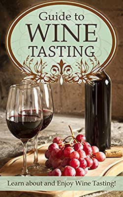 Guide to Wine Tasting: Learn about and Enjoy Wine Tasting!