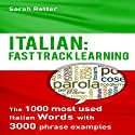Italian: Fast Track Learning: The 1000 Most Used Italian Words with 3.000 Phrase Examples Audiobook by Sarah Retter Narrated by Barry G. Bernson