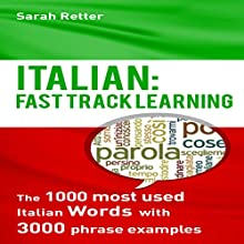 Italian: Fast Track Learning: The 1000 Most Used Italian Words with 3.000 Phrase Examples | Livre audio Auteur(s) : Sarah Retter Narrateur(s) : Barry G. Bernson