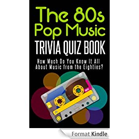 The 80's Pop Music Trivia Quiz Book: How Much Do You Know-it-All About Music from the Eighties? (English Edition)