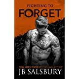 Fighting to Forget (Fighting Series Book 3) ~ J.B. Salsbury
