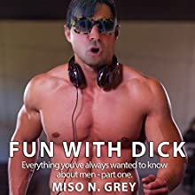Fun with Dick: Everything You've Always Wanted to Know About Men Audiobook by Miso Grey Narrated by Miso N. Grey