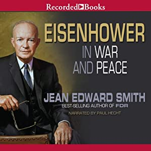 Eisenhower in War and Peace | [Jean Edward Smith]