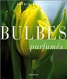 echange, troc Marie-Hélène Loaëc - Bulbes parfumés
