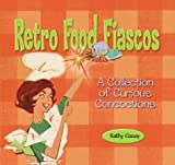 img - for Retro Food Fiascos: A Collection of Curious Concoctions book / textbook / text book