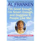 I'm Good Enough, I'm Smart Enough, and Doggone It, People Like Me!: Daily Affirmations By Stuart Smalley ~ Stuart Smalley
