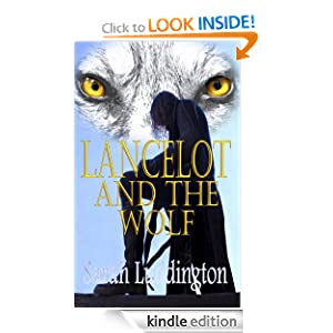 FREE KINDLE BOOK: Lancelot And The Wolf (The Knights Of Camelot), by Sarah Luddington. Publisher: Mirador Publishing (June 29, 2011)