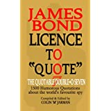 "James Bond: Licence to ""Quote"": The Quotable Double-0 Sevenby Colin Jarman"