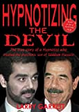 img - for Hypnotizing the Devil: The True Story of a Hypnotist Who Treated the Psychotic Son of Saddam Hussein book / textbook / text book