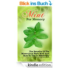 Mint For Memory: The Benefits Of The Miraculous Herb Mint And How To Use It Effectively (English Edition)