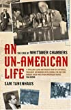 img - for An Un-American Life: The Case of Whittaker Chambers book / textbook / text book