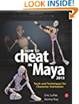How to Cheat in Maya 2013: Tools and...