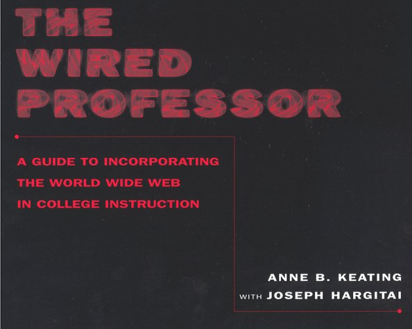 The Wired Professor: A Guide to Incorporating the World...