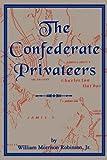 Confederate Privateers (Classics in Maritime History)