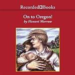 On to Oregon! | Honoré Morrow