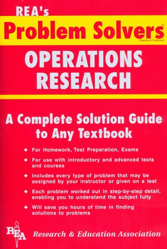The Operations Research Problem Solver (A Complete Solution Guide to Any Textbook, REA's Problem Solvers)