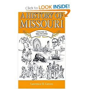 A History Of Missouri: Volume VI, 1953 to 2003 Lawrence H. Larsen
