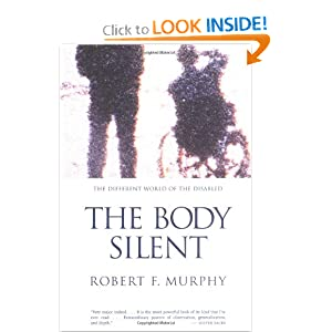 The Body Silent: The Different World of the Disabled Robert Francis Murphy