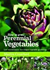How to Grow Perennial Vegetables: Low-maintenance, Low-impact Vegetable Gardening by Crawford, Martin published by UIT Cambridge Ltd. (2012)