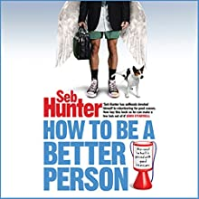 How to be a Better Person Audiobook by Seb Hunter Narrated by Kris Dyer