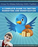 How To Make Money With Twitter: A Complete Guide T...
